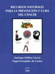 recursos naturales para la prevencion y cura del cancer-santiago molina garcia-angel fernandez de castro-9788493588984