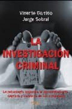 la investigacion criminal: la psicologia aplicada a la captura de los criminales-vicente garrido-jorge sobral-9788493592684