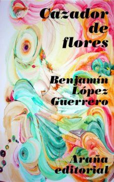 cazador de flores (ebook)-benjamín lopez guerrero-9788493799984