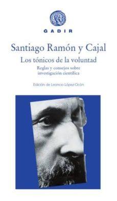 los tonicos de la voluntad: reglas y consejos sobre investigacion cientifica-santiago ramon y cajal-9788494576584