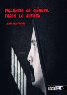 Computadoras gratuitas para descargar libros electrónicos. VIOLENCIA DE GENERO, TODOS LO SUFREN FB2 iBook 9788494882784 de ALEN MORTENSEN en español