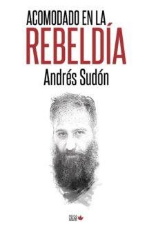 Descarga de zip de libros de epub ACOMODADO EN LA REBELDÍA de ANDRES SUDON  en español 9788494912184