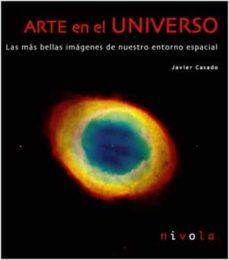arte en el universo: las mas bellas imagenes de nuestro entorno e spacial (incluye cd-rom)-javier casado-9788495599384