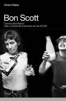 Descargar BON SCOTT: CAMINO DEL INFIERNO, VIDA Y MUERTE DE LA PRIMERA VOZ D E AC/DC gratis pdf - leer online