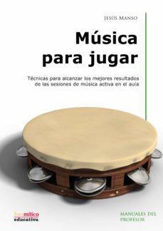 Descargar MUSICA PARA JUGAR: TECNICAS PARA ALCANZAR LOS MEJORES RESULTADOS DE LAS SESIONES gratis pdf - leer online
