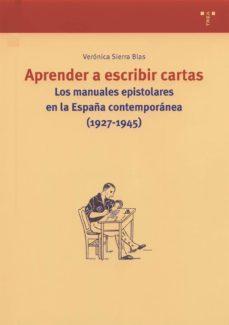 aprender a escribir cartas: los manuales epistolares en la españa contemporanea (1927-1945)-veronica sierra blas-9788497040884