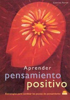 aprender pensamiento positivo: estrategias para cambiar las pauta s de pensamiento-caterina rando-9788497540384