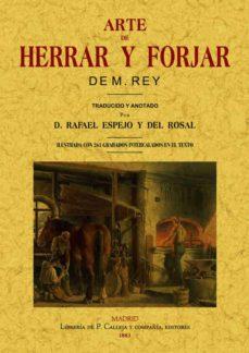 Descargar libro en formato de texto. ARTE DE HERRAR Y FORJAR  (ED. FACSIMIL 1882) FB2 de M. A. REY, RAFAEL ESPEJO Y DEL ROSAL 9788497611084 in Spanish