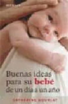 Descargar gratis libros j2ee pdf BUENAS IDEAS PARA SU BEBE DE UN DIA A UN AÑO (Spanish Edition) 9788497990684