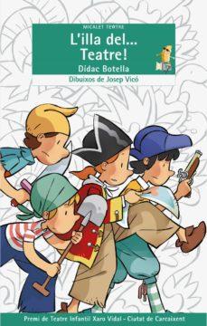 Descarga gratuita de ebooks móviles en jar L  ILLA DEL... TEATRE! en español de DIDAC BOTELLA 9788498246384 CHM