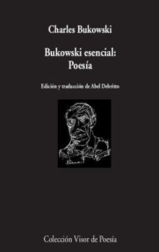 Descargar libros de google books a nook BUKOWSKI ESENCIAL: POESIA 9788498953084 de CHARLES BUKOWSKI