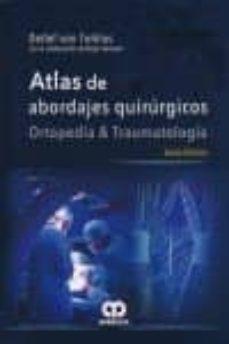 Descargar libros en pdf gratis para kindle ATLAS DE ABORDAJES QUIRURGIOCS: ORTOPEDIA Y TRAUMATOLOGIA (6ª ED. )