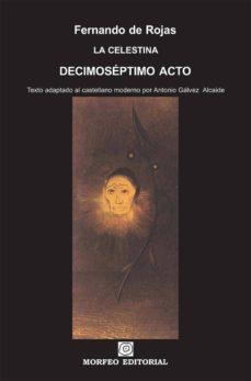 la celestina. decimoséptimo acto (texto adaptado al castellano moderno por antonio gálvez alcaide) (ebook)-antonio galvez alcaide-fernando de rojas-cdlap00002684