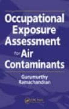 Descargar libros de frances OCCUPATIONAL EXPOSURE ASSESSMENT FOR AIR CONTAMINANTS de GURUMURTHY RAMACHANDRAN