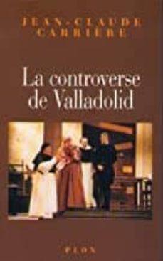 Descargar libro pdf en ingles LA CONTROVERSE DE VALLADOLID (Spanish Edition) de JEAN-CLAUDE CARRIERE MOBI 9782081427594