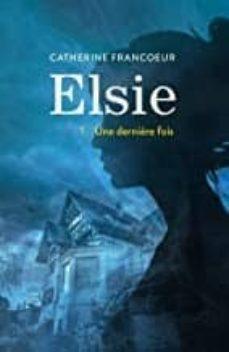 Descarga gratuita de un libro de texto. ELSIE VOLUME 1, UNE DERNIÈRE FOIS (Spanish Edition) ePub PDB RTF