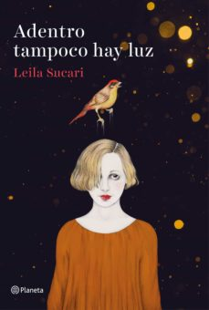 Los mejores libros para descargar gratis en kindle ADENTRO TAMPOCO HAY LUZ 9788408204794 en español de LEILA SUCARI ePub PDF