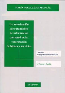 la autorizacion al tratamiento de informacion personal en la cont ratacion de bienes y servicios-maria rosa llacer matacas-9788415455394