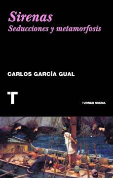 sirenas: seducciones y metamorfosis-carlos garcia gual-9788415832294