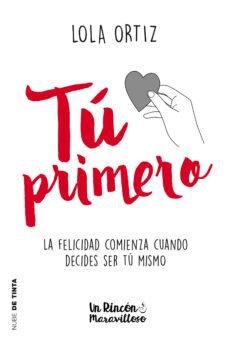 Internet gratis descargar libros nuevos TU PRIMERO: LA FELICIDAD COMIENZA CUANDO DECIDES SER TU MISMA en español 9788416588794 CHM de LOLA ORTIZ