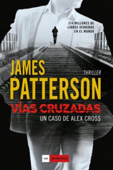 Descarga gratuita de libros electrónicos para pc VIAS CRUZADAS (SERIE ALEX CROSS 23) de JAMES PATTERSON in Spanish  9788416634194