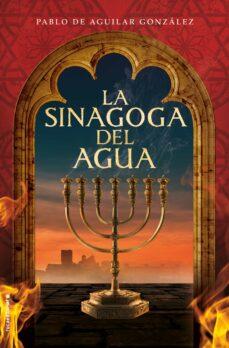 Descarga gratuita de audiolibros para computadora LA SINAGOGA DEL AGUA 9788417305994 (Literatura española) de PABLO DE AGUILAR GONZALEZ