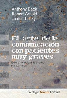 Descarga de audiolibros gratis en cd EL ARTE DE LA COMUNICACION CON PACIENTES MUY GRAVES: ENTRE LA HON ESTIDAD, LA EMPATIA Y LA ESPERANZA (Literatura española)