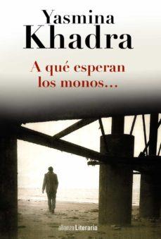 Descarga gratuita de ebooks en formato prc. A QUE ESPERAN LOS MONOS in Spanish 9788420691794  de YASMINA KHADRA