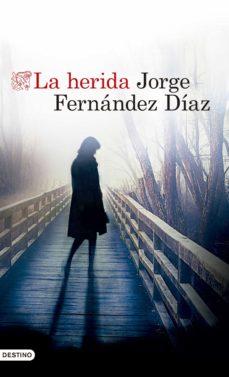 Descarga gratuita de libros de nook. LA HERIDA de JORGE FERNANDEZ DIAZ PDB