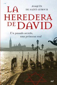 Ebook pdf descarga gratuita LA HEREDERA DE DAVID: UN PASADO SECRETO, UNA PRINCESA REAL 9788427033894 (Literatura española)