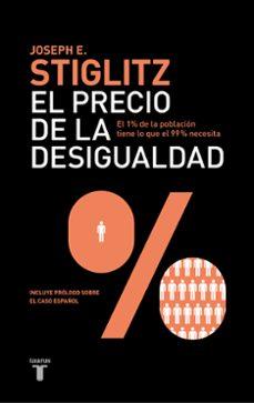 el precio de la desigualdad. como un sistema politico y economico injusto ha creado una sociedad dividida-joseph e. stiglitz-9788430600694