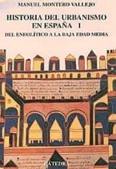 del neolitico a la baja edad media: historia del urbanismo en esp aña (vol. 1)-manuel montero vallejo-9788437614694