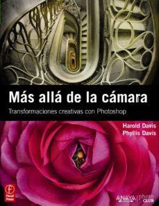 mas alla de la camara: transformaciones creativas con photoshop ( photoclub)-phyllis davis-harold davis-9788441529694