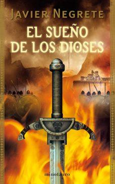 Ebooks gratis descargar formato txt EL SUEÑO DE LOS DIOSES (TETRALOGIA LA ESPADA DE FUEGO 3) (Literatura española) de JAVIER NEGRETE