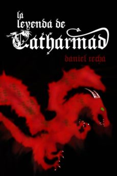 la leyenda de catharmad (2ª ed)-daniel recha durán-9788461386994