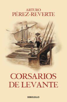 Descargar libros electrónicos gratis para el teléfono CORSARIOS DE LEVANTE (SERIE CAPITAN ALATRISTE 6) (Literatura española) 9788466329194 de ARTURO PEREZ-REVERTE MOBI