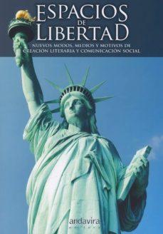 ESPACIOS DE LIBERTAD: NUEVOS MODOS, MEDIOS Y MOTIVOS DE CREACION LITERARIA Y COMUNICACION - FIDEL LOPEZ CRIADO | Triangledh.org