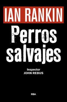 Los mejores libros para descargar gratis PERROS SALVAJES (SERIE JOHN REBUS 20) (PREMIO NOVELA NEGRA 2016) RTF in Spanish