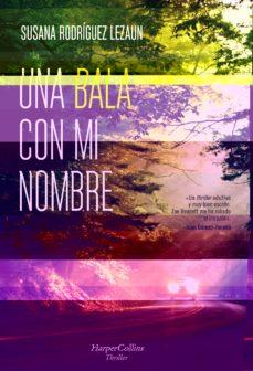 Descarga de libreta de teléfonos móviles UNA BALA CON MI NOMBRE de SUSANA RODRIGUEZ LEZAUN MOBI (Literatura española) 9788491393894
