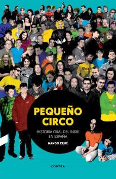 Descargar PEQUEÃ'O CIRCO: HISTORIA ORAL DEL INDIE EN ESPAÃ'A gratis pdf - leer online