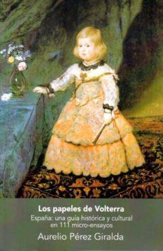 los papeles de volterra: españa: una guia historica y cultural en 111 micro-ensayos-aurelio perez giralda-9788494295294