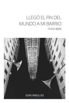 Amazon kindle book descargas gratuitas LLEGÓ EL FIN DEL MUNDO A MI BARRIO CHM DJVU en español 9788494836794