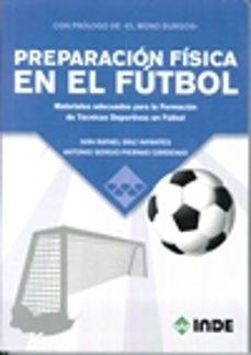 preparacion fisica en el futbol: materiales adecuados para la formacion de tecnicos deportivos en futbol-ivan rafael diaz infantes-antonio s. piernas cardenas-9788497293594