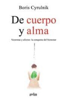 Descargar DE CUERPO Y ALMA: NEURONAS Y AFECTOS: LA CONQUISTA DEL BIENESTAR gratis pdf - leer online