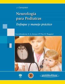 Libros descargar archivo pdf NEUROLOGIA PARA PEDIATRAS: ENFOQUE Y MANEJO PRACTICO de JAUME CAMPISTOL, HUGO A. ARROYO, PILAR POO  9788498353594