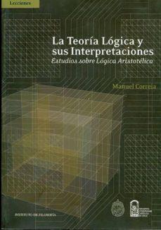 Upgrade6a.es La Teoria Logica Y Sus Interpretaciones: Estudios Sobre Logica Ar Istotelica Image