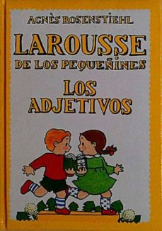 LAROUSSE DE LOS PEQUEÑINES. LOS ADJETIVOS - AGNÈS ROSENSTIEHL | Triangledh.org