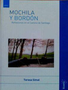 MOCHILA Y BORDÓN. REFLEXIONES EN EL CAMINO DE SANTIAGO - TERESA SIMAL | Triangledh.org