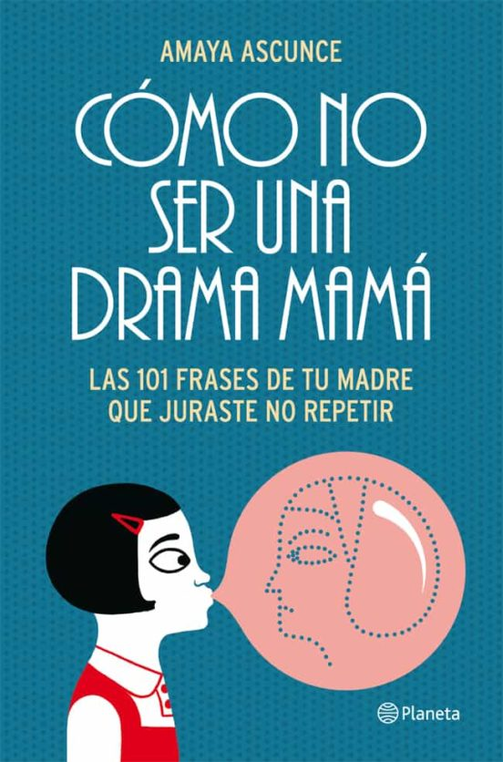 Pe Como No Ser Una Drama Mama Las 101 Frases De Tu Madre Que Juraste No Repetir Amaya Ascunce Casa Del Libro