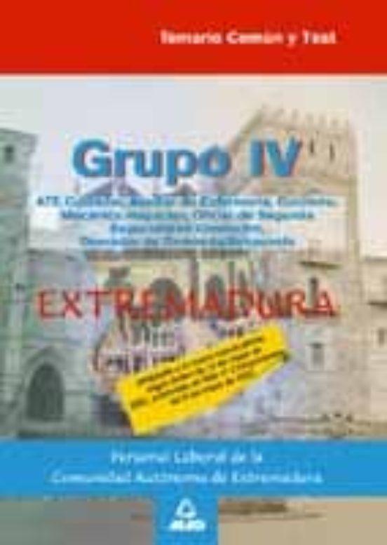 GRUPO IV PERSONAL LABORAL DE LA COMUNIDAD AUTONOMA DE EXTREMADURA . TEMARIO COMUN Y TEST